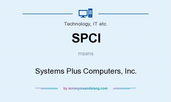 What does SPCI mean? It stands for Systems Plus Computers, Inc.