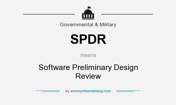What does SPDR mean? It stands for Software Preliminary Design Review