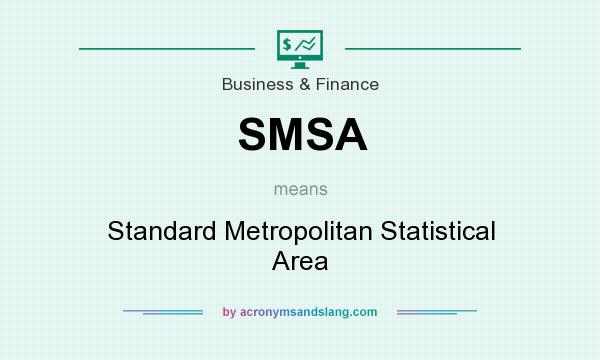 What does SMSA mean? It stands for Standard Metropolitan Statistical Area