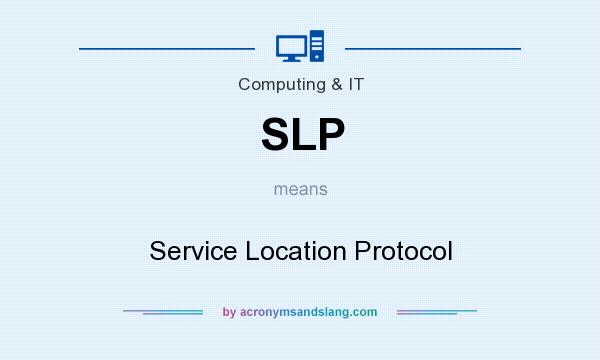 What does SLP mean? It stands for Service Location Protocol