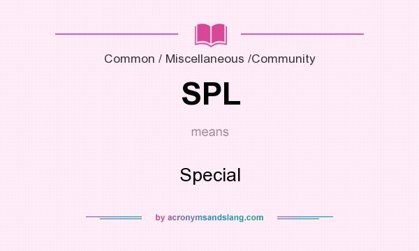 What does SPL mean? It stands for Special