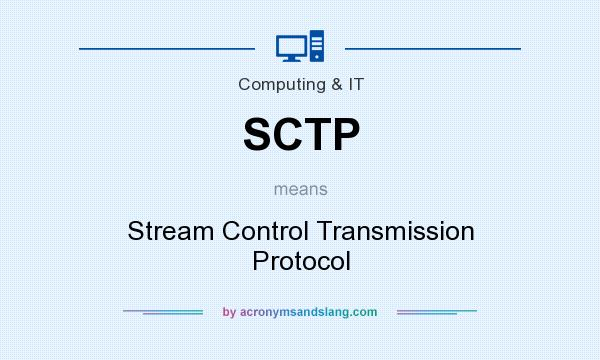 What does SCTP mean? It stands for Stream Control Transmission Protocol