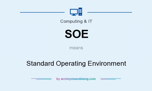 What does SOE mean? It stands for Standard Operating Environment
