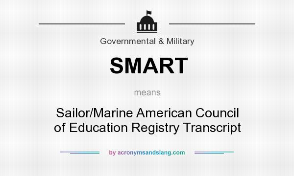 What does SMART mean? It stands for Sailor/Marine American Council of Education Registry Transcript