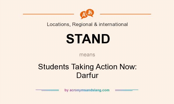 What does STAND mean? It stands for Students Taking Action Now: Darfur