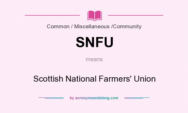 What does SNFU mean? It stands for Scottish National Farmers` Union