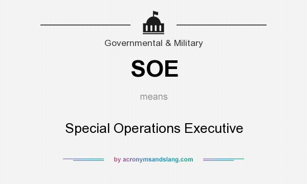 What does SOE mean? It stands for Special Operations Executive