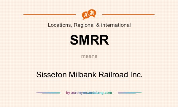 What does SMRR mean? It stands for Sisseton Milbank Railroad Inc.