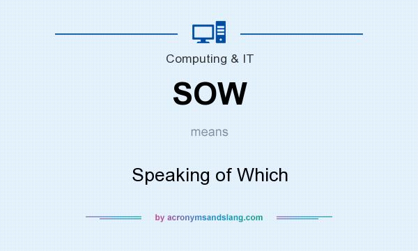 What does SOW mean? It stands for Speaking of Which