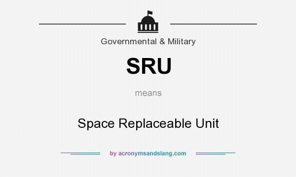 What does SRU mean? It stands for Space Replaceable Unit