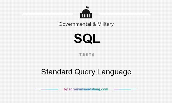 What does SQL mean? It stands for Standard Query Language