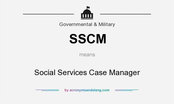 What does SSCM mean? It stands for Social Services Case Manager