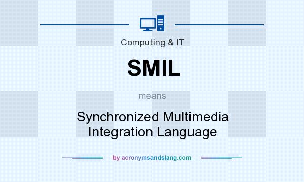 What does SMIL mean? It stands for Synchronized Multimedia Integration Language