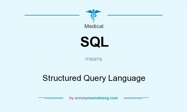What does SQL mean? It stands for Structured Query Language