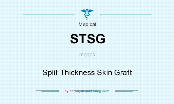 What does STSG mean? It stands for Split Thickness Skin Graft