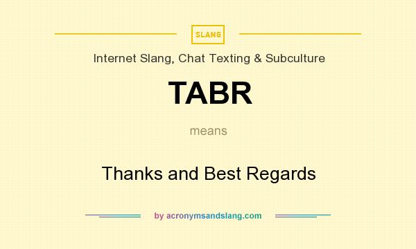 What does TABR mean? It stands for Thanks and Best Regards