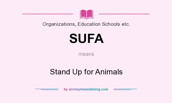 What does SUFA mean? It stands for Stand Up for Animals