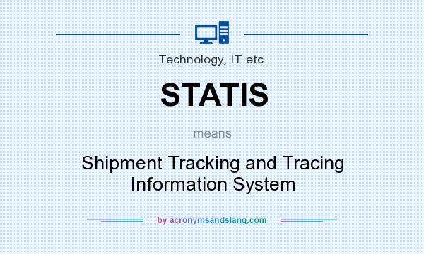 What does STATIS mean? It stands for Shipment Tracking and Tracing Information System
