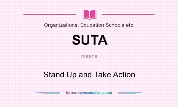 What does SUTA mean? It stands for Stand Up and Take Action