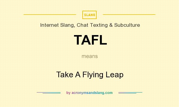 What does TAFL mean? It stands for Take A Flying Leap