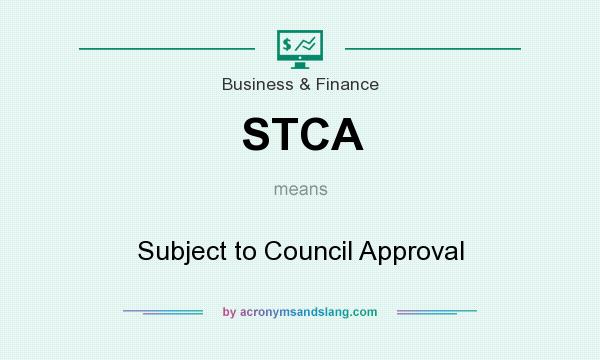 What does STCA mean? It stands for Subject to Council Approval