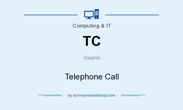 What does TC mean? It stands for Telephone Call