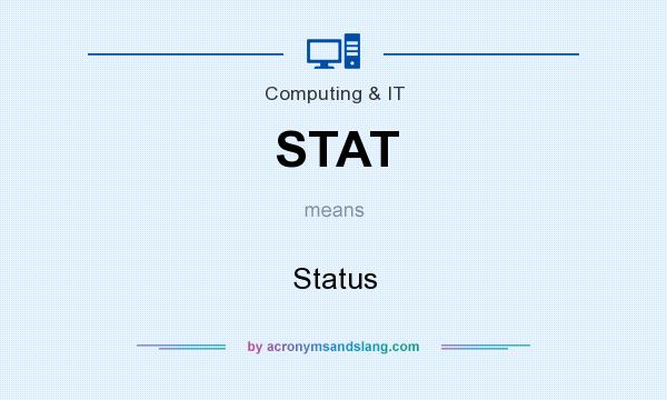 What does STAT mean? It stands for Status