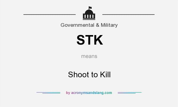 What does STK mean? It stands for Shoot to Kill