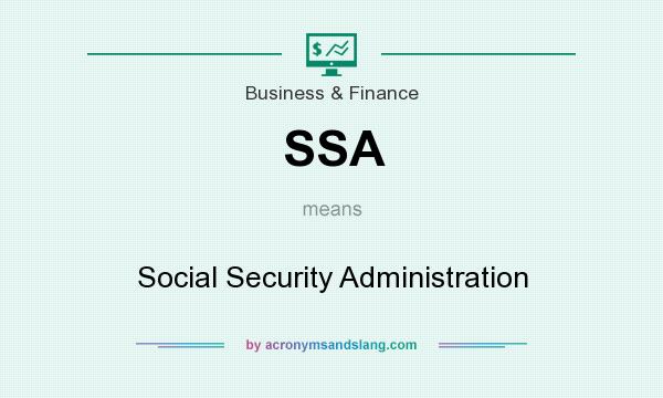What does SSA mean? It stands for Social Security Administration