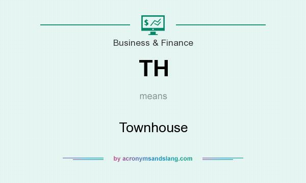 What does TH mean? It stands for Townhouse