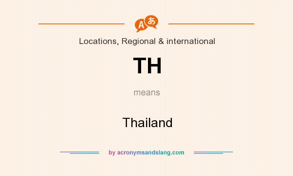 What does TH mean? It stands for Thailand