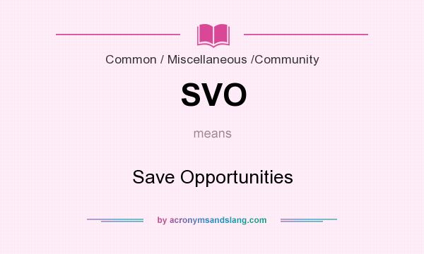 What does SVO mean? It stands for Save Opportunities