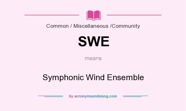 What does SWE mean? It stands for Symphonic Wind Ensemble