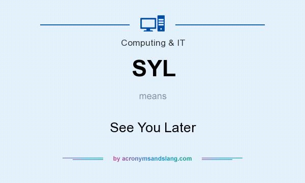What does SYL mean? It stands for See You Later