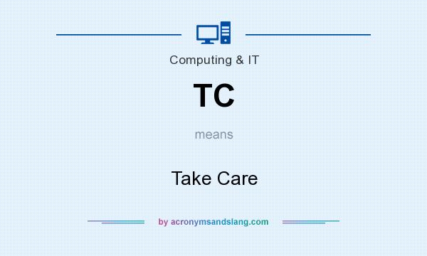 What does TC mean? It stands for Take Care