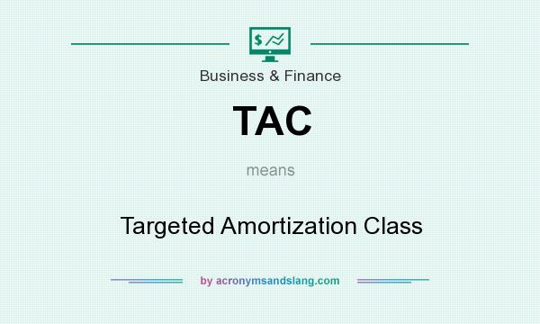 What does TAC mean? It stands for Targeted Amortization Class