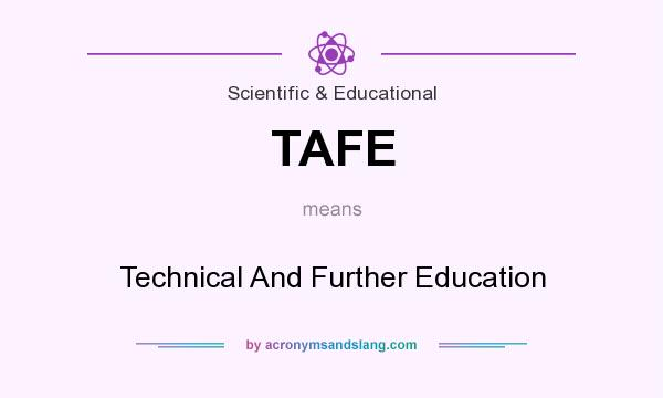 What does TAFE mean? It stands for Technical And Further Education