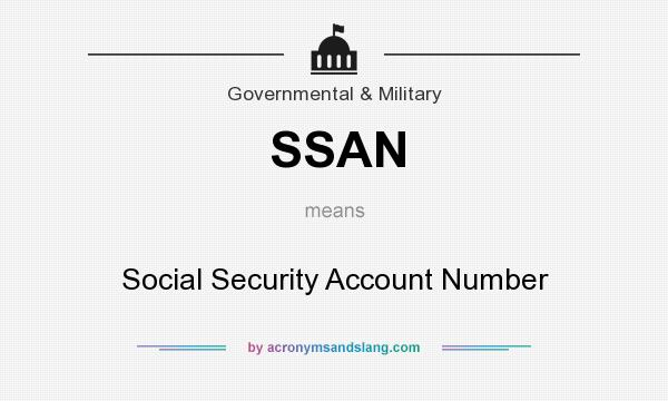 What does SSAN mean? It stands for Social Security Account Number