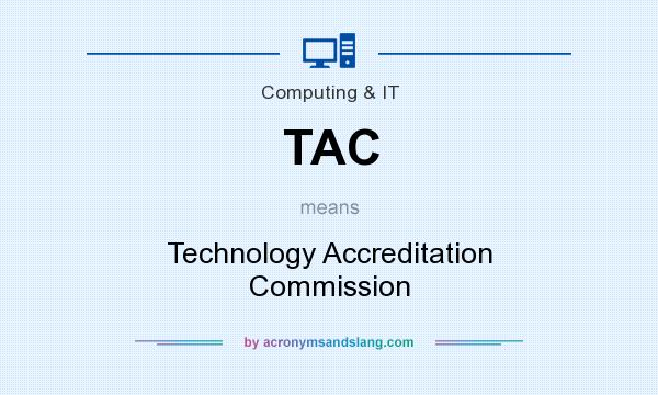 What does TAC mean? It stands for Technology Accreditation Commission