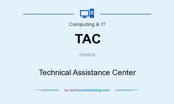 What does TAC mean? It stands for Technical Assistance Center