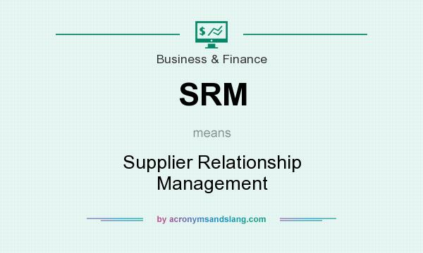 What does SRM mean? It stands for Supplier Relationship Management