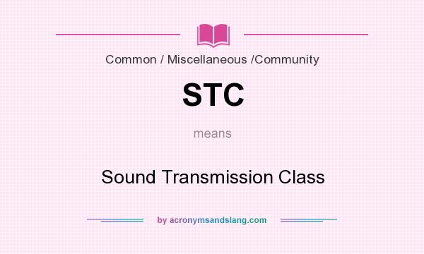 What does STC mean? It stands for Sound Transmission Class