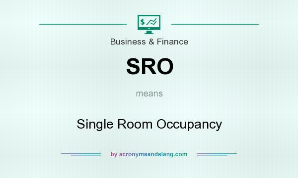 What does SRO mean? It stands for Single Room Occupancy