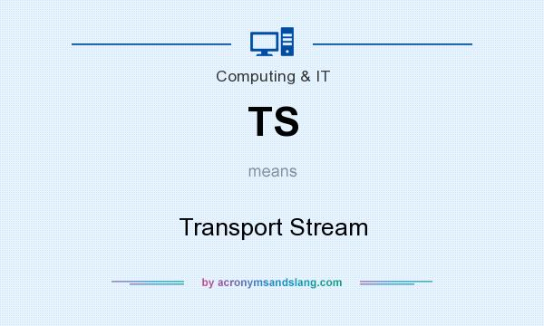What does TS mean? It stands for Transport Stream