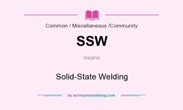 What does SSW mean? It stands for Solid-State Welding