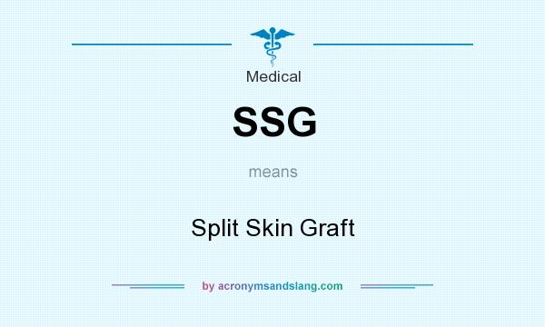 What does SSG mean? It stands for Split Skin Graft