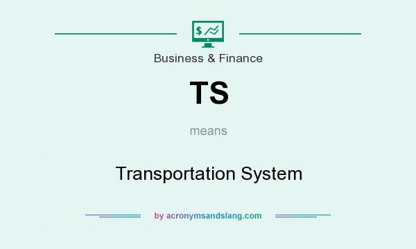 What does TS mean? It stands for Transportation System