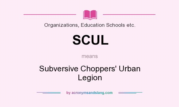 What does SCUL mean? It stands for Subversive Choppers` Urban Legion