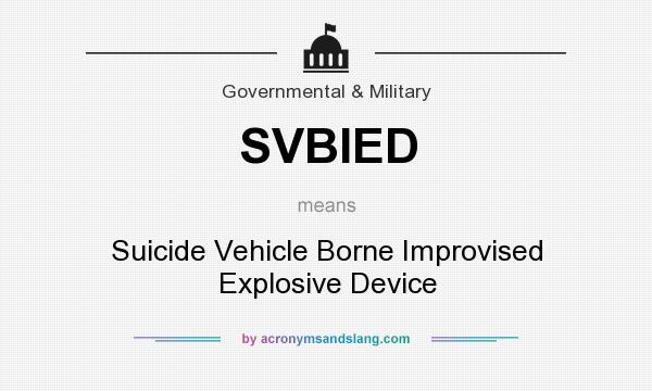 What does SVBIED mean? It stands for Suicide Vehicle Borne Improvised Explosive Device