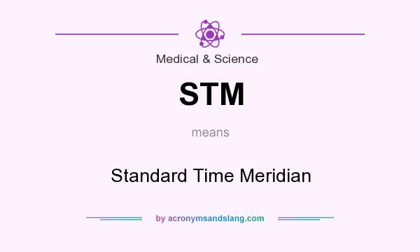 What does STM mean? It stands for Standard Time Meridian